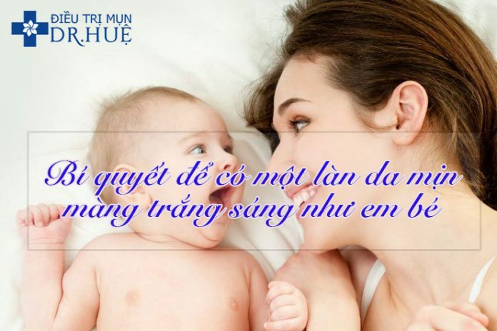 Bí quyết để có một làn da mịn màng trắng sáng như em bé - Điều trị mụn Dr Huệ - Hình 1