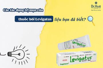 Các tác dụng trị mụn của thuốc bôi Levigatus liệu bạn đã biết