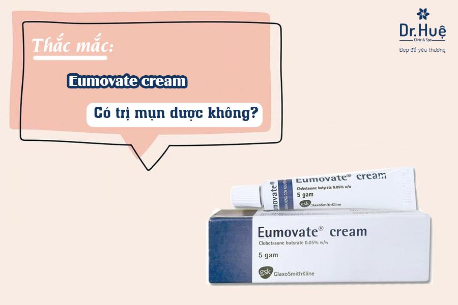 Eumovate cream trị mụn được không