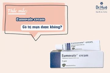 Cảnh báo rủi ro khi dùng Eumovate cream trị mụn