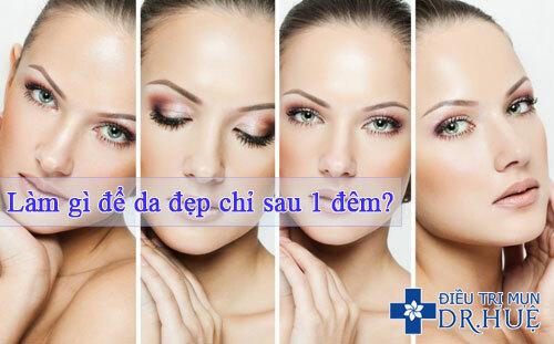 Làm gì để da đẹp chỉ sau 1 đêm? - Điều trị mụn Dr Huệ - Hình 1